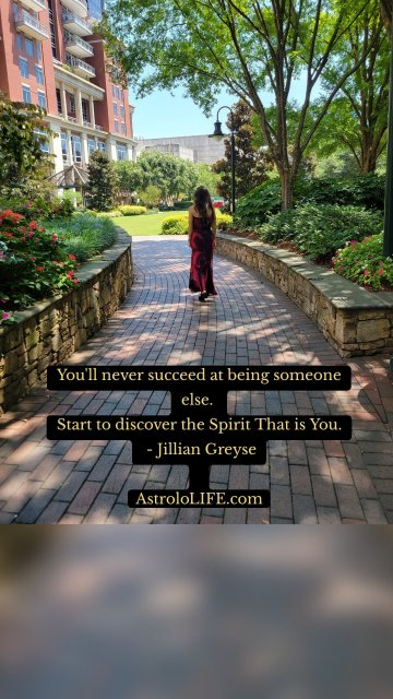 You'll never succeed at being someone else. Start to discover the Spirit That is You. - Jillian Greyse AstroloLIFE.com
